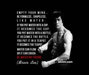 Be like water - Bruce Lee